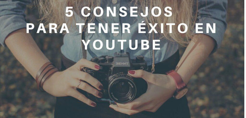 5 consejos para tener éxito en Youtube