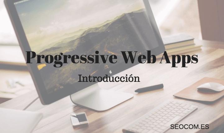 Introducción a las Progressive Web Apps (PWA)