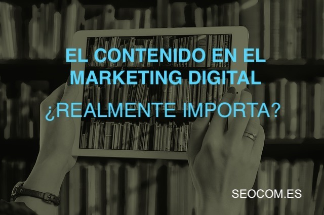 Contenido en el Marketing Digital ¿Realmente importa?