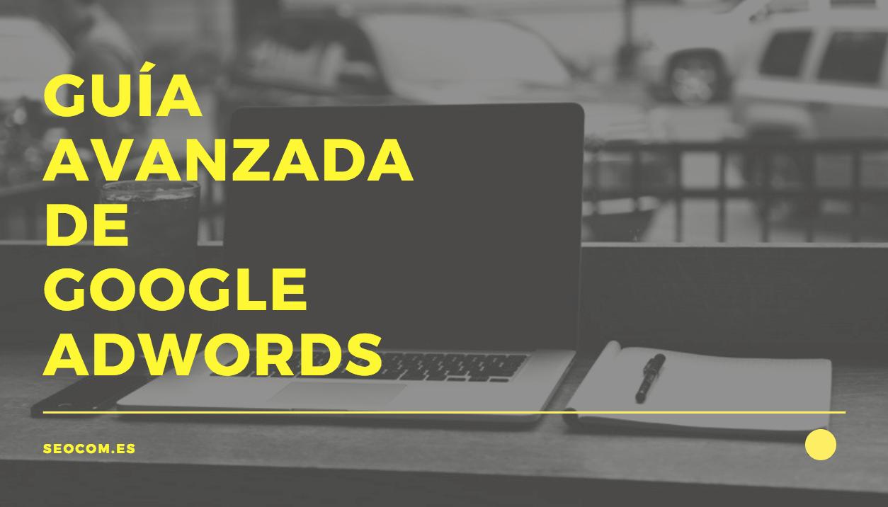 Guía Avanzada de Google Adwords
