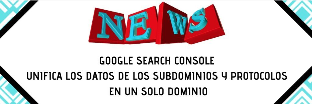 Google Search Console unifica los datos de los subdominios y protocolos en un solo dominio