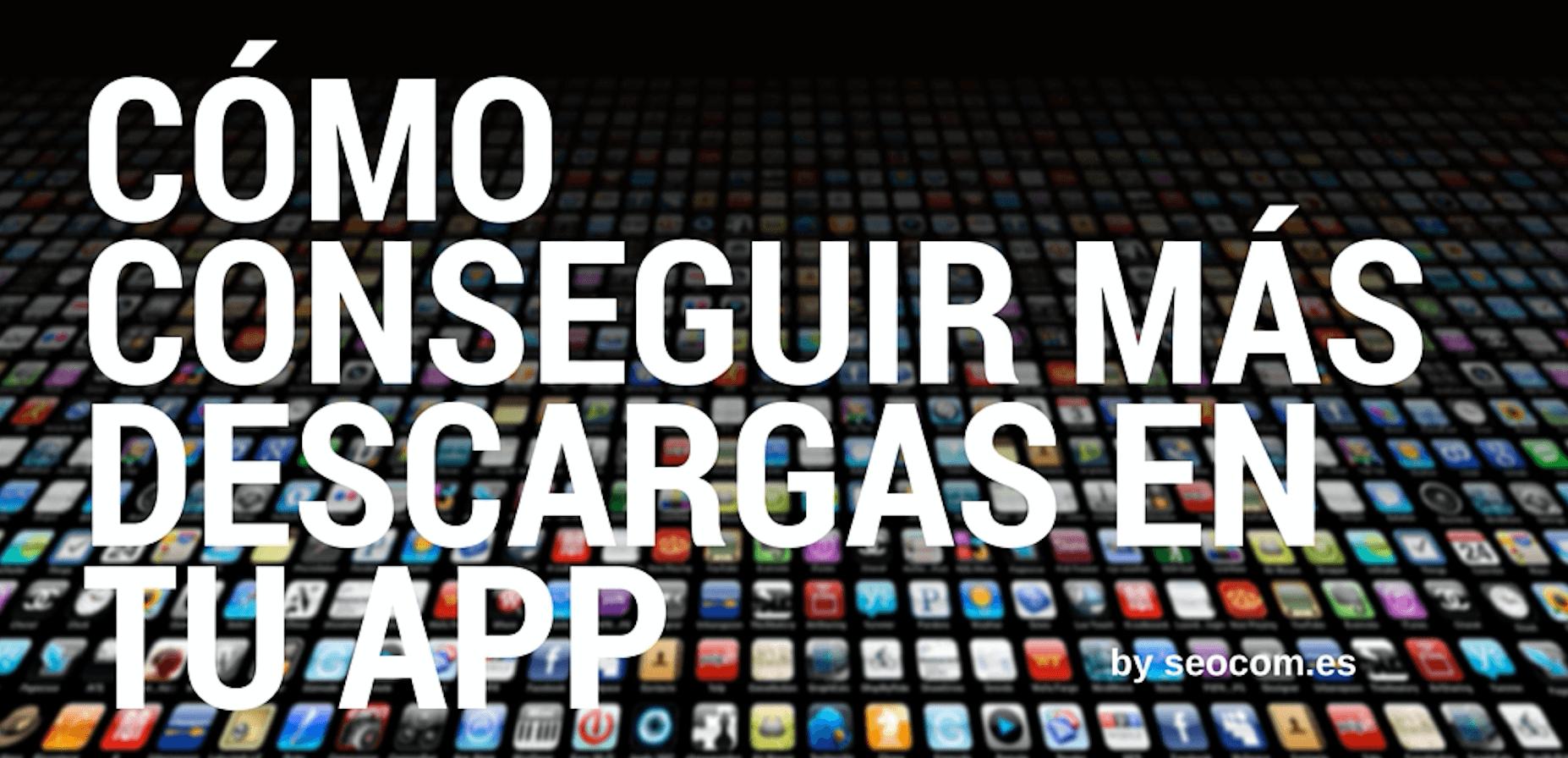Cómo conseguir más descargas en tu app
