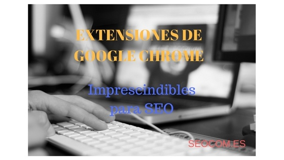 Extensiones de Google Chrome imprescindibles para SEO