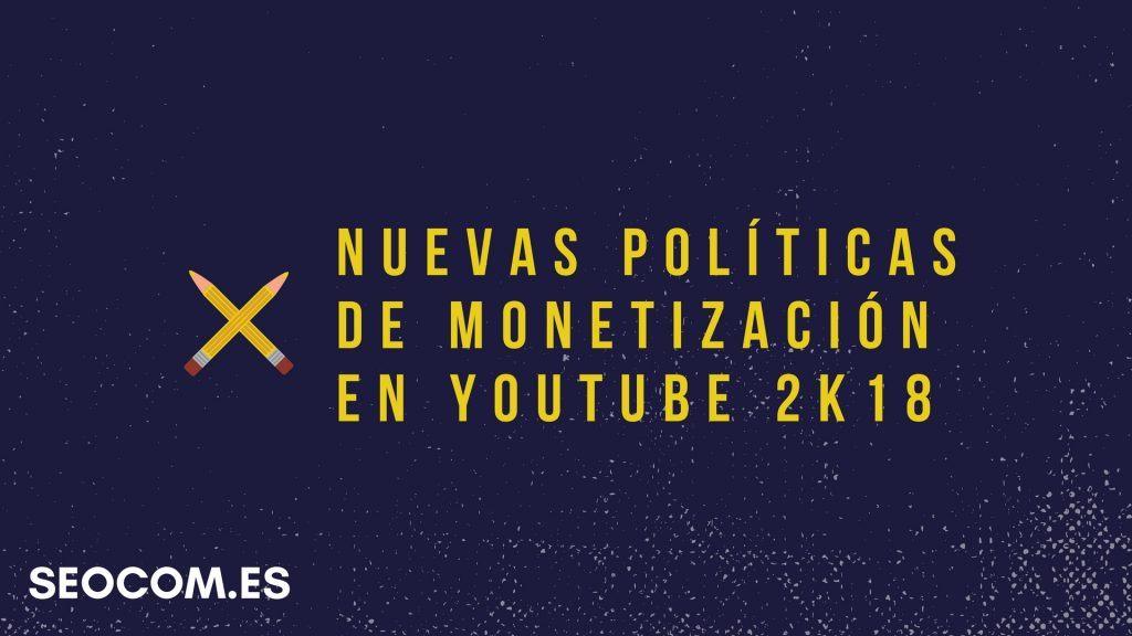 Nuevas políticas de monetización en Youtube 2018