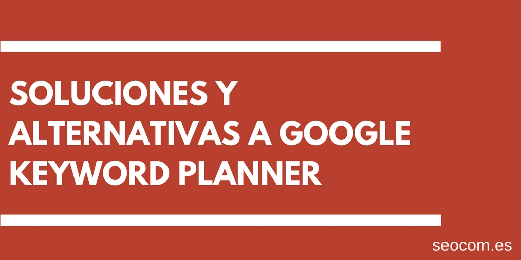 Soluciones y alternativas a Google Keyword Planner