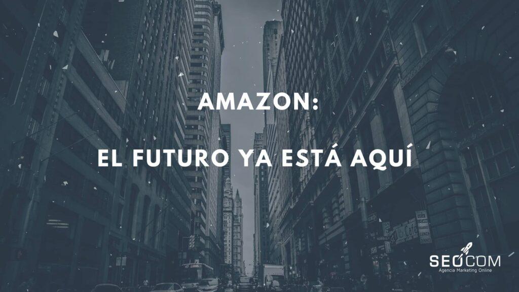 AMAZON: El futuro ya está aquí