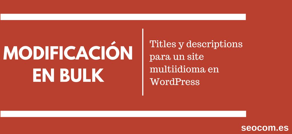 Modificación en bulk de titles y descriptions para un site multiidioma en WordPress