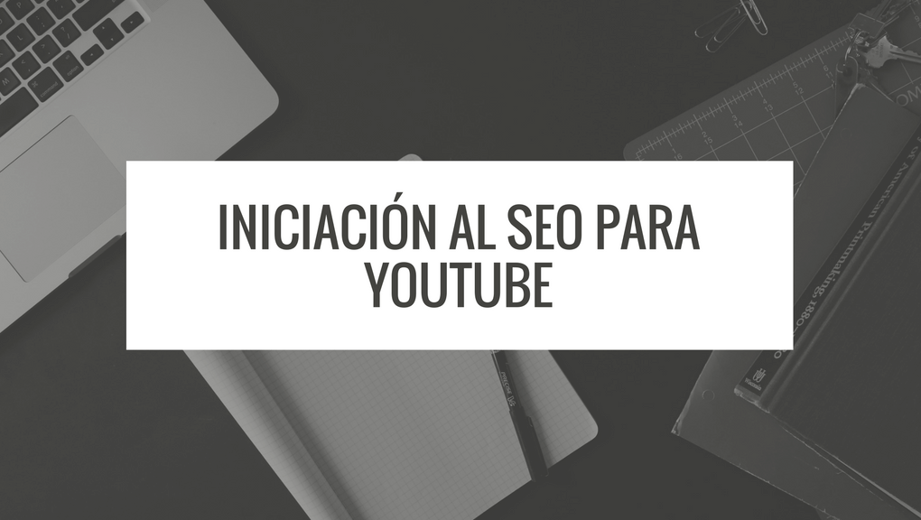 SEO para Youtube: Cómo optimizar tu canal