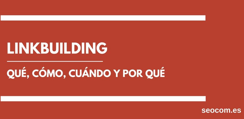 Linkbuilding: qué, cómo, cuándo y por qué