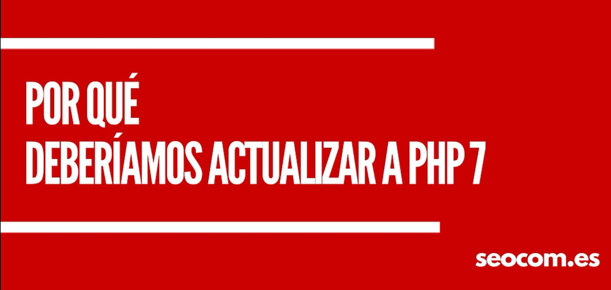 Por qué deberíamos actualizar a PHP 7