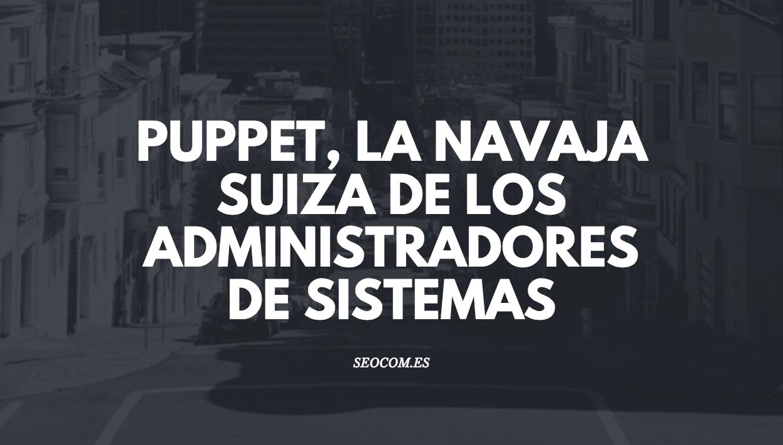Puppet, la navaja suiza de los administradores de sistemas