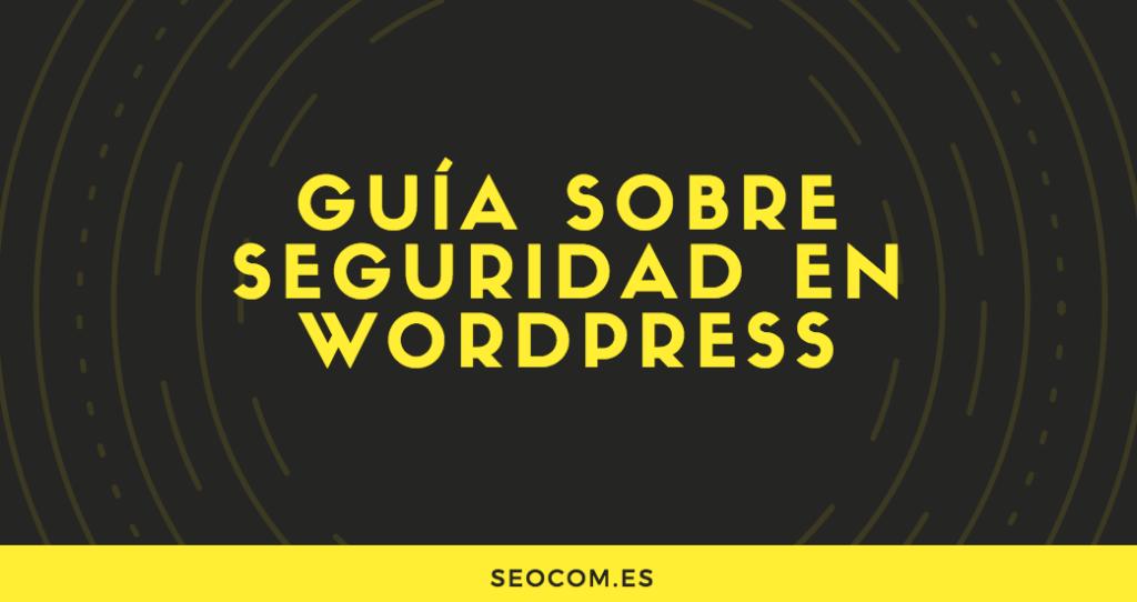 Guía sobre seguridad en WordPress