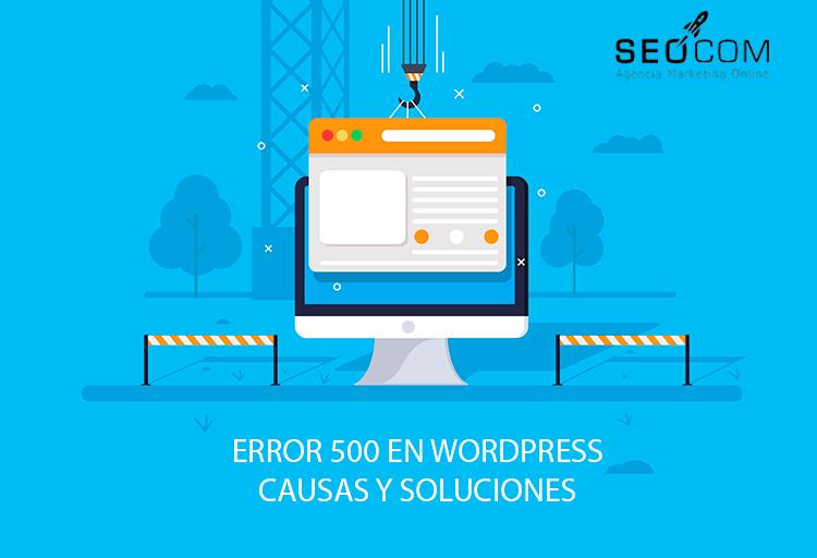 Error 500 en WordPress: Causas y soluciones
